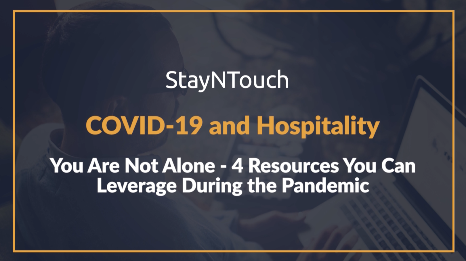 StayNTouch COVID-19 and Hospitality: 4 Resources to Leverage During the Pandemic